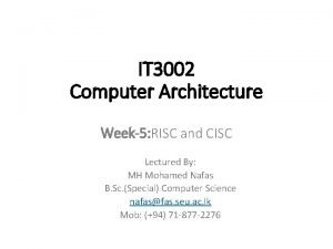 IT 3002 Computer Architecture Week5 RISC and CISC