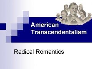 American Transcendentalism Radical Romantics Roots of Transcendentalism n