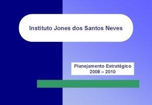 Instituto Jones dos Santos Neves Planejamento Estratgico 2008