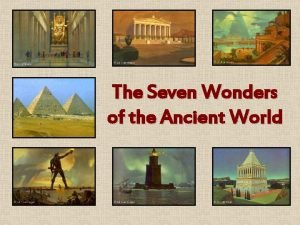 The Seven Wonders of the Ancient World The