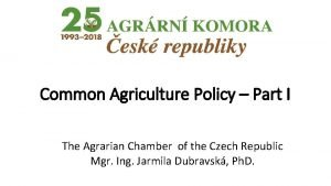 Common Agriculture Policy Part I The Agrarian Chamber