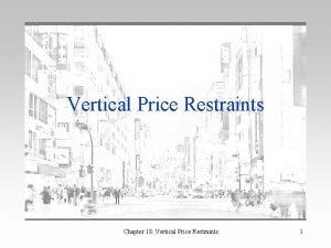 Vertical Price Restraints Chapter 18 Vertical Price Restraints