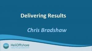 Delivering Results Chris Bradshaw Delivering Results Disciplined Execution