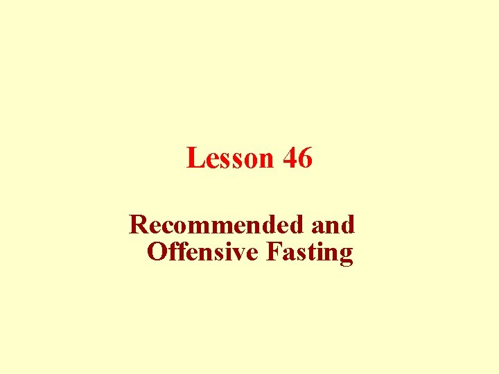 Lesson 46 Recommended and Offensive Fasting Recommended Fasting