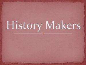 History Makers Mahatma Gandhi Gandhi was the leader