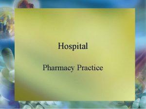 Hospital Pharmacy Practice HOSPITAL PHARMACY SERVICES Inpatient Drug