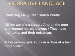 FIGURATIVE LANGUAGE Road Hog Rug Rat Couch Potato