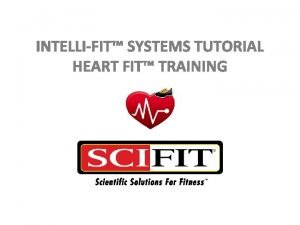 INTELLIFIT SYSTEMS TUTORIAL HEART FIT TRAINING Heart Fit