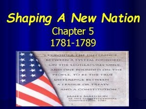 Shaping A New Nation Chapter 5 1781 1789