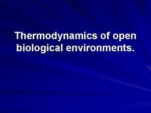 Thermodynamics of open biological environments Heat and Thermodynamics