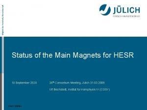 Mitglied der HelmholtzGemeinschaft Status of the Main Magnets