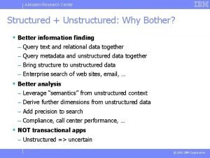 Almaden Research Center Structured Unstructured Why Bother Better