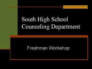 South High School Counseling Department Freshman Workshop Student