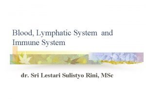 Blood Lymphatic System and Immune System dr Sri