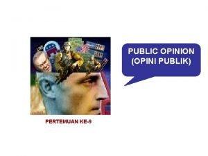 PUBLIC OPINION OPINI PUBLIK PERTEMUAN KE9 FUNGSI PUBLIC