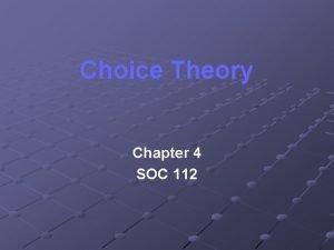 Choice Theory Chapter 4 SOC 112 Rational Choice