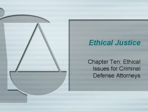 Ethical Justice Chapter Ten Ethical Issues for Criminal