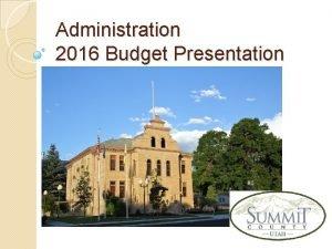 Administration 2016 Budget Presentation Administration What We Do