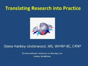 Translating Research into Practice Diana HankeyUnderwood MS WHNPBC