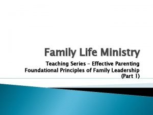 Family Life Ministry Teaching Series Effective Parenting Foundational