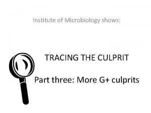 Institute of Microbiology shows L TRACING THE CULPRIT