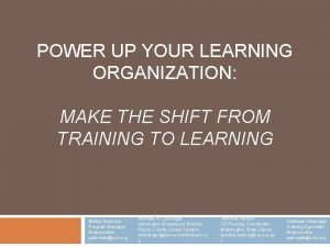 POWER UP YOUR LEARNING ORGANIZATION MAKE THE SHIFT