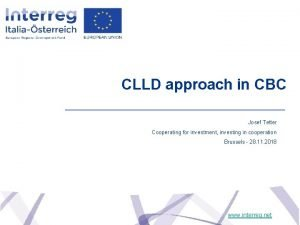 CLLD approach in CBC Josef Tetter Cooperating for