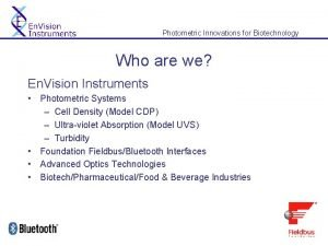 Photometric Innovations for Biotechnology Who are we En