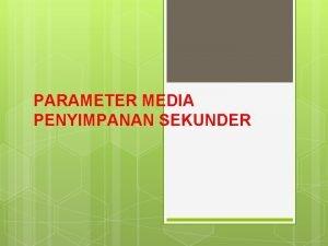 PARAMETER MEDIA PENYIMPANAN SEKUNDER 2 PARAMETER MEDIA PENYIMPANAN
