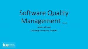 Software Quality Management TDDE 46 Azeem Ahmad Linkping