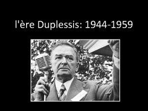 lre Duplessis 1944 1959 Principaux lments de lre