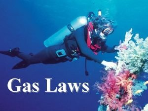 Gas Laws GAS LAWS Theyll save your life