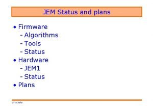 JEM Status and plans Firmware Algorithms Tools Status