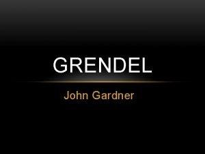 GRENDEL John Gardner JOHN GARDNER 1933 1982 Born