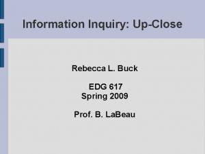 Information Inquiry UpClose Rebecca L Buck EDG 617