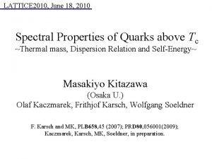 LATTICE 2010 June 18 2010 Spectral Properties of