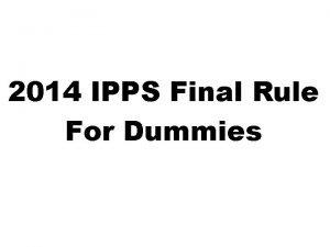 2014 IPPS Final Rule For Dummies 2014 IPPS
