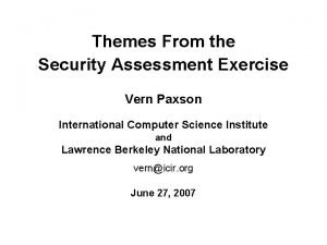 Themes From the Security Assessment Exercise Vern Paxson