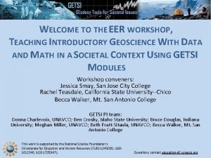 WELCOME TO THE EER WORKSHOP TEACHING INTRODUCTORY GEOSCIENCE