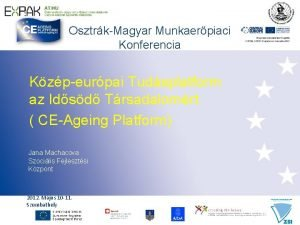 OsztrkMagyar Munkaerpiaci Konferencia Kzpeurpai Tudsplatform az Idsd Trsadalomrt