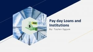 Pay day Loans and Institutions By Taylen Eggum