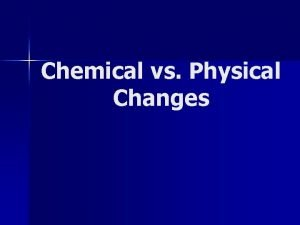 Chemical vs Physical Changes Physical Change qthe substances