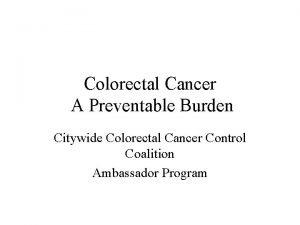 Colorectal Cancer A Preventable Burden Citywide Colorectal Cancer