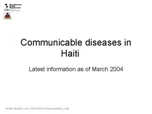 Communicable diseases in Haiti Latest information as of