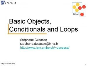 Basic Objects Conditionals and Loops Stphane Ducasse stephane