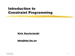 Introduction to Constraint Programming Kris Kuchcinski kkuida liu
