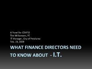 A Panel for CSMFO Tim Williamsen PE IT