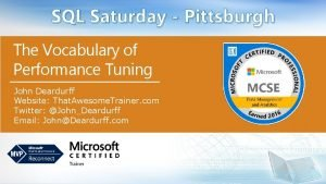 SQL Saturday Pittsburgh The Vocabulary of Performance Tuning