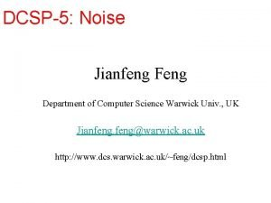DCSP5 Noise Jianfeng Feng Department of Computer Science
