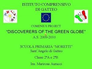 ISTITUTO COMPRENSIVO DI GATTEO COMENIUS PROJECT DISCOVERERS OF